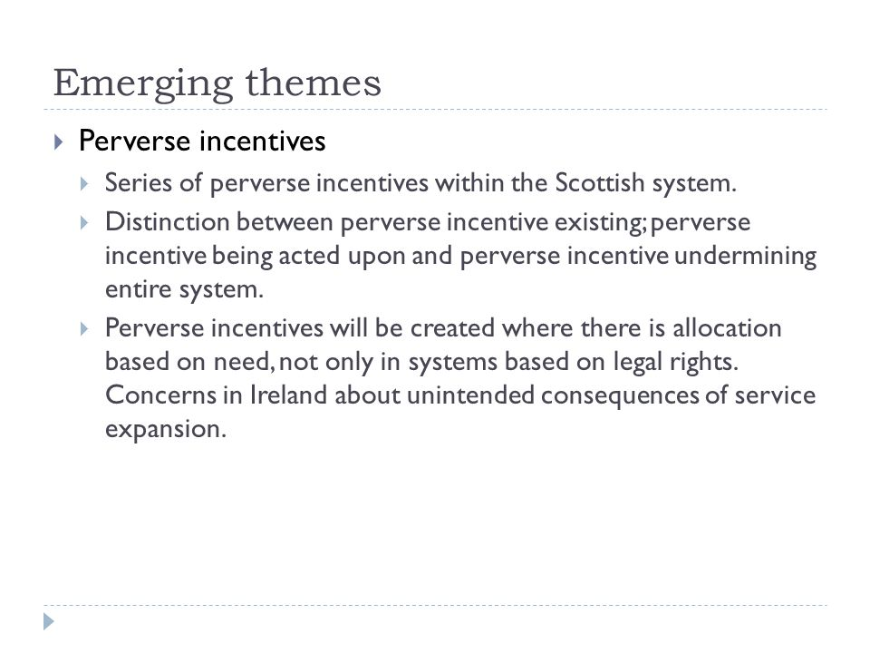 Emerging themes  Perverse incentives  Series of perverse incentives within the Scottish system.