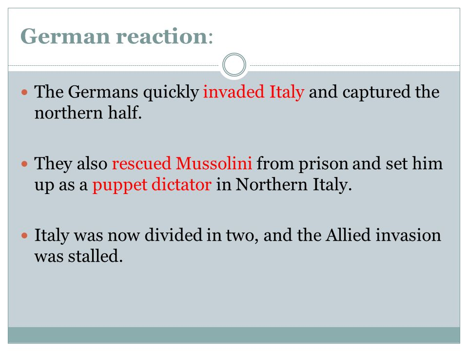 German reaction: The Germans quickly invaded Italy and captured the northern half.