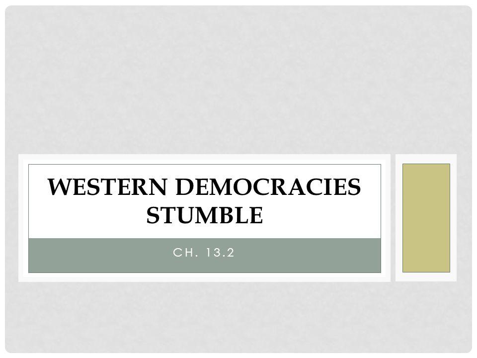 CH. 13.2 WESTERN DEMOCRACIES STUMBLE