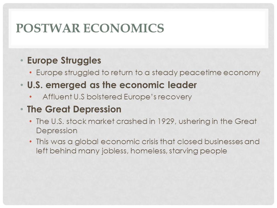 POSTWAR ECONOMICS Europe Struggles Europe struggled to return to a steady peacetime economy U.S. emerged as the economic leader Affluent U.S bolstered