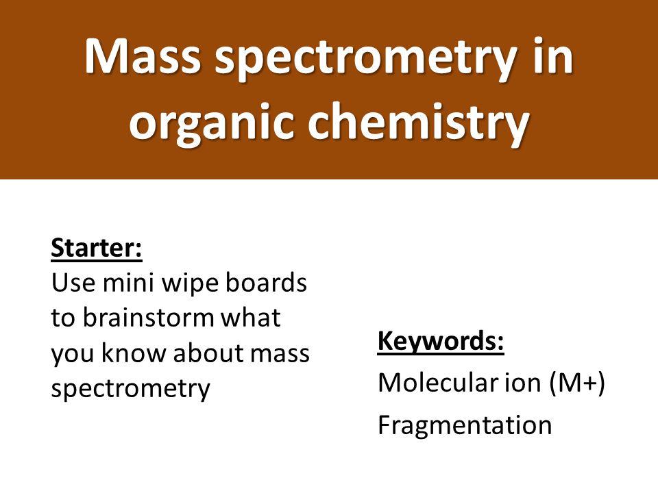 A: Use the molecular ion peak in an organic molecule's mass spectrum to determine its molecular mass.