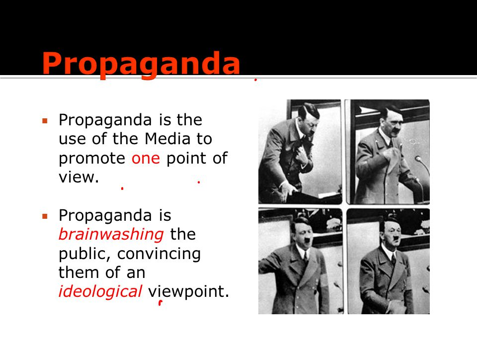  Propaganda is the use of the Media to promote one point of view.