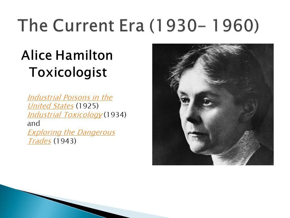 Alice Hamilton Toxicologist Industrial Poisons in the United StatesIndustrial Poisons in the United States (1925) Industrial ToxicologyIndustrial Toxicology (1934) and Exploring the Dangerous TradesExploring the Dangerous Trades (1943)