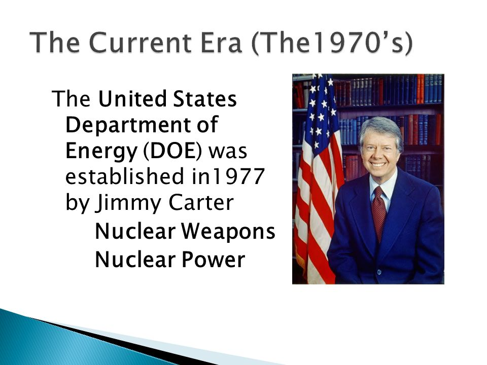 The United States Department of Energy (DOE) was established in1977 by Jimmy Carter Nuclear Weapons Nuclear Power
