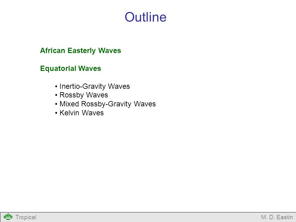 TropicalM. D. Eastin Outline African Easterly Waves Equatorial Waves Inertio-Gravity Waves Rossby Waves Mixed Rossby-Gravity Waves Kelvin Waves
