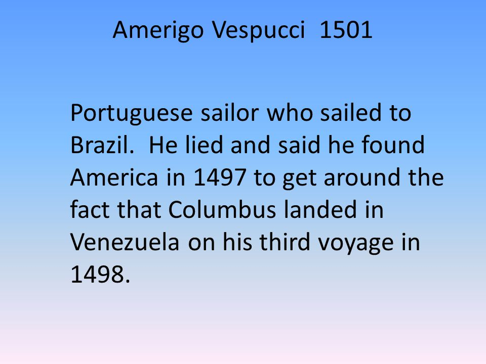 Amerigo Vespucci 1501 Portuguese sailor who sailed to Brazil.