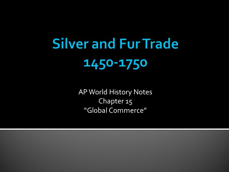  Silver = 1 st major commodity to be exchanged on a truly global scale