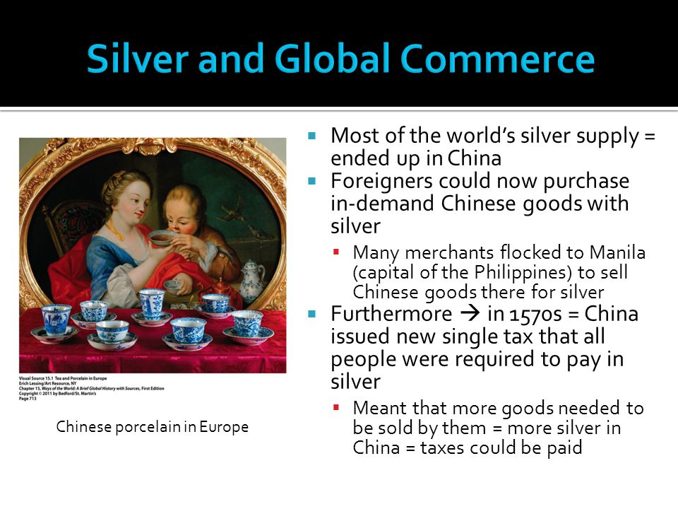  Most of the world's silver supply = ended up in China  Foreigners could now purchase in-demand Chinese goods with silver  Many merchants flocked t