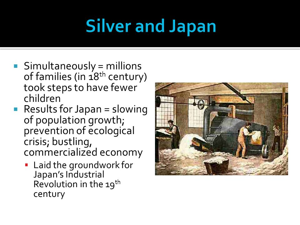  Simultaneously = millions of families (in 18 th century) took steps to have fewer children  Results for Japan = slowing of population growth; preve