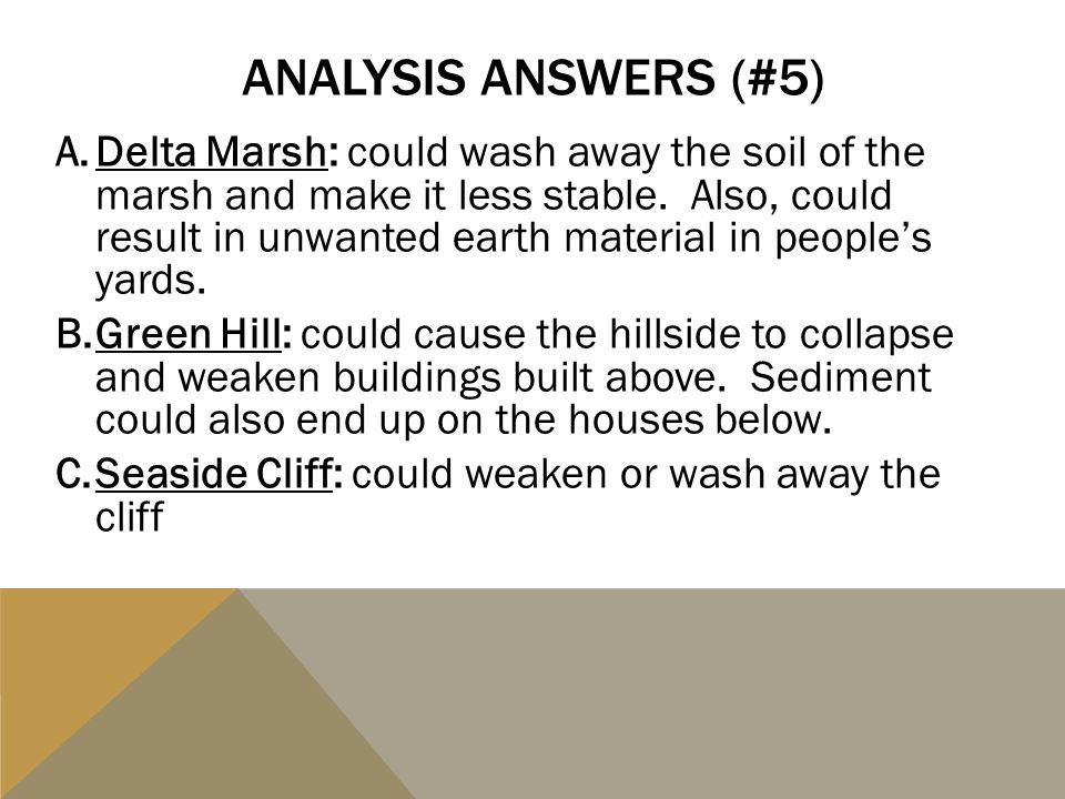 ANALYSIS ANSWERS (#5) A.Delta Marsh: could wash away the soil of the marsh and make it less stable. Also, could result in unwanted earth material in p