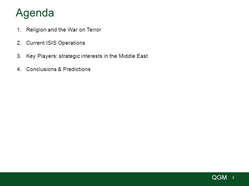 2 QGM Agenda 1.Religion and the War on Terror 2.Current ISIS Operations 3.Key Players: strategic interests in the Middle East 4.Conclusions & Predicti