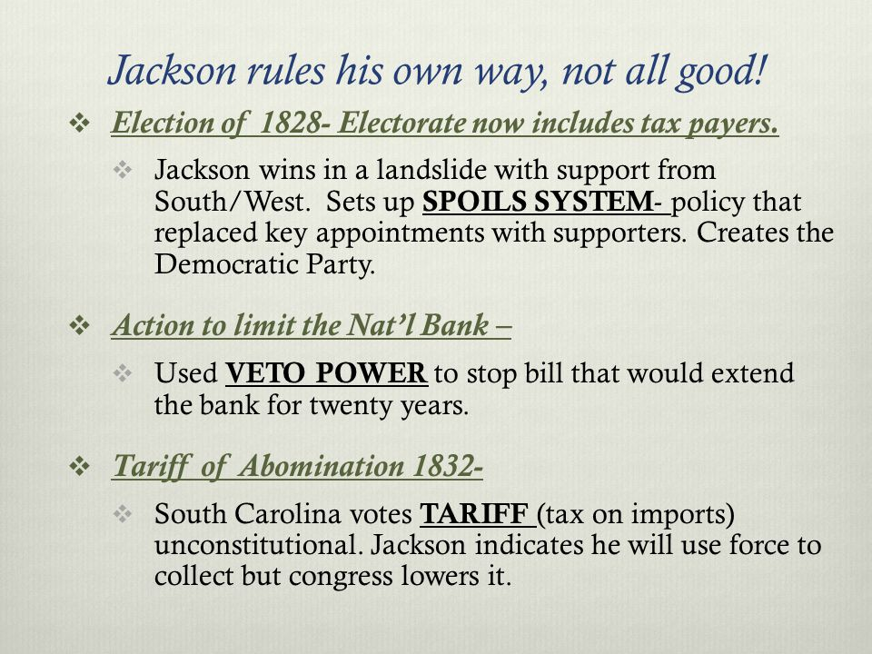 Jackson rules his own way, not all good.  Election of 1828- Electorate now includes tax payers.