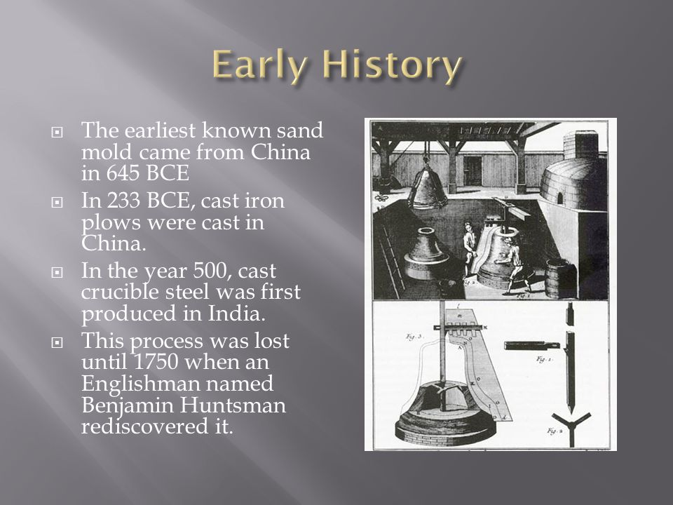  The earliest known sand mold came from China in 645 BCE  In 233 BCE, cast iron plows were cast in China.