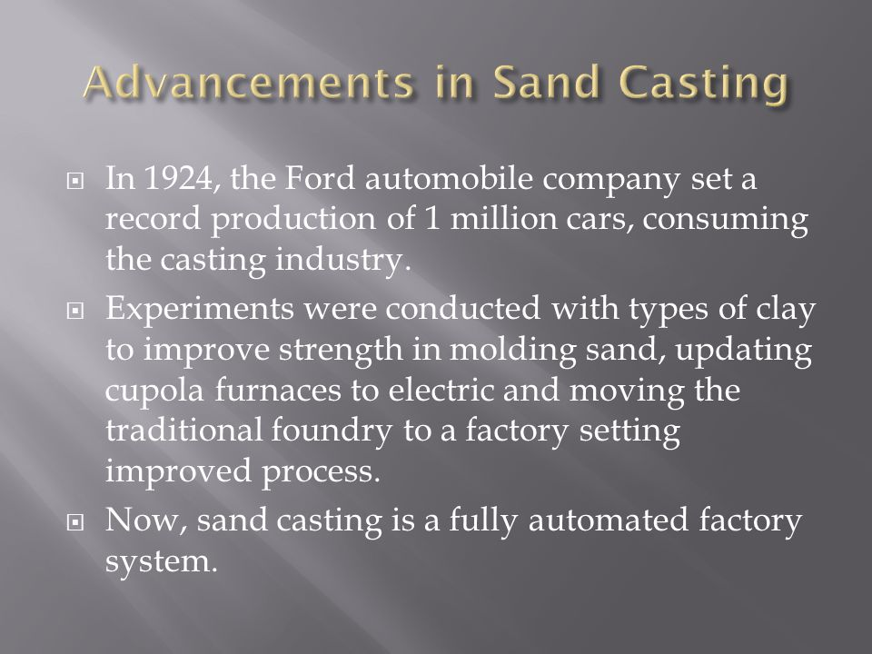  In 1924, the Ford automobile company set a record production of 1 million cars, consuming the casting industry.