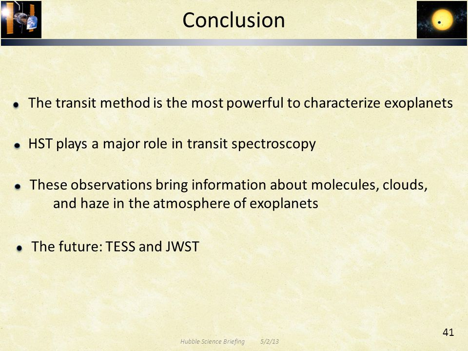 Conclusion These observations bring information about molecules, clouds, and haze in the atmosphere of exoplanets HST plays a major role in transit sp