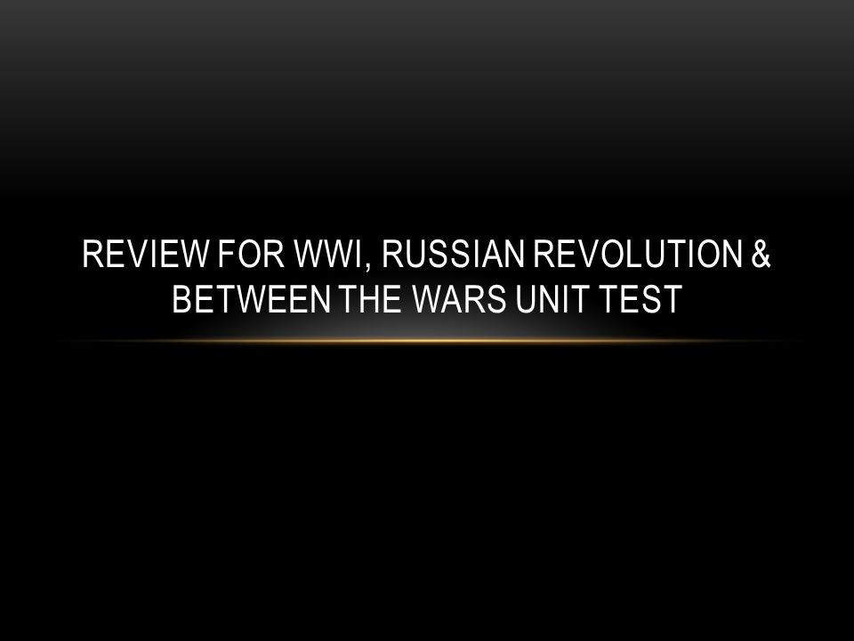 REVIEW FOR WWI, RUSSIAN REVOLUTION & BETWEEN THE WARS UNIT TEST