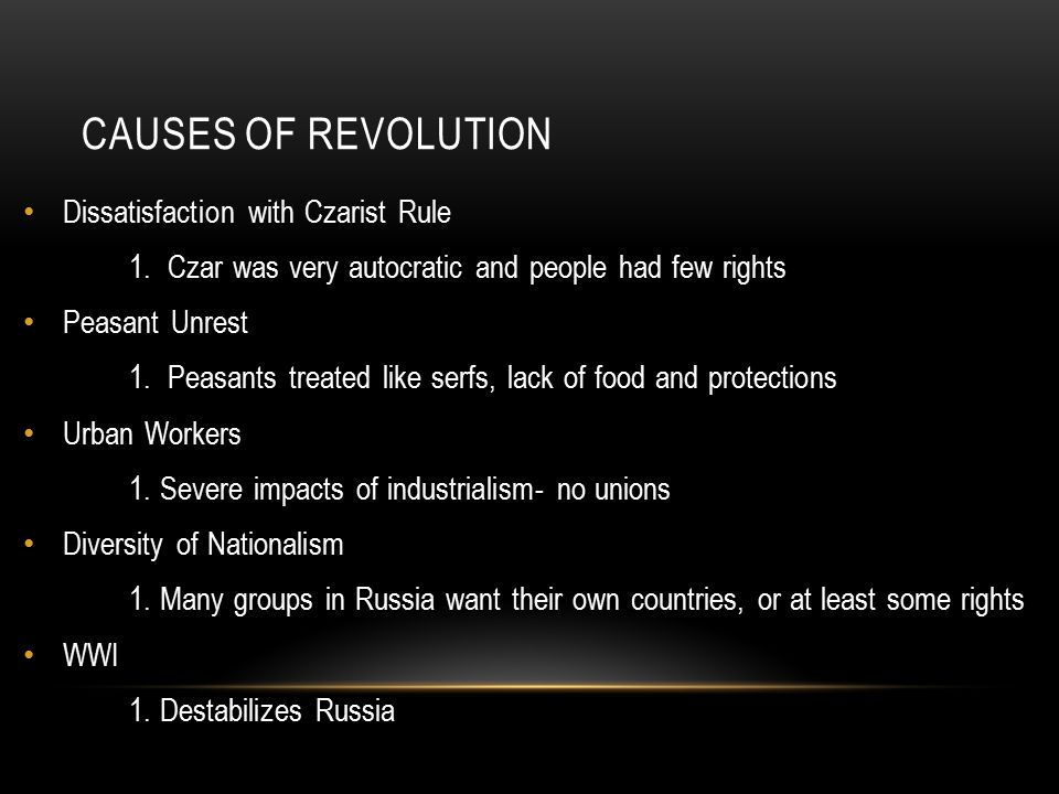 CAUSES OF REVOLUTION Dissatisfaction with Czarist Rule 1. Czar was very autocratic and people had few rights Peasant Unrest 1. Peasants treated like s