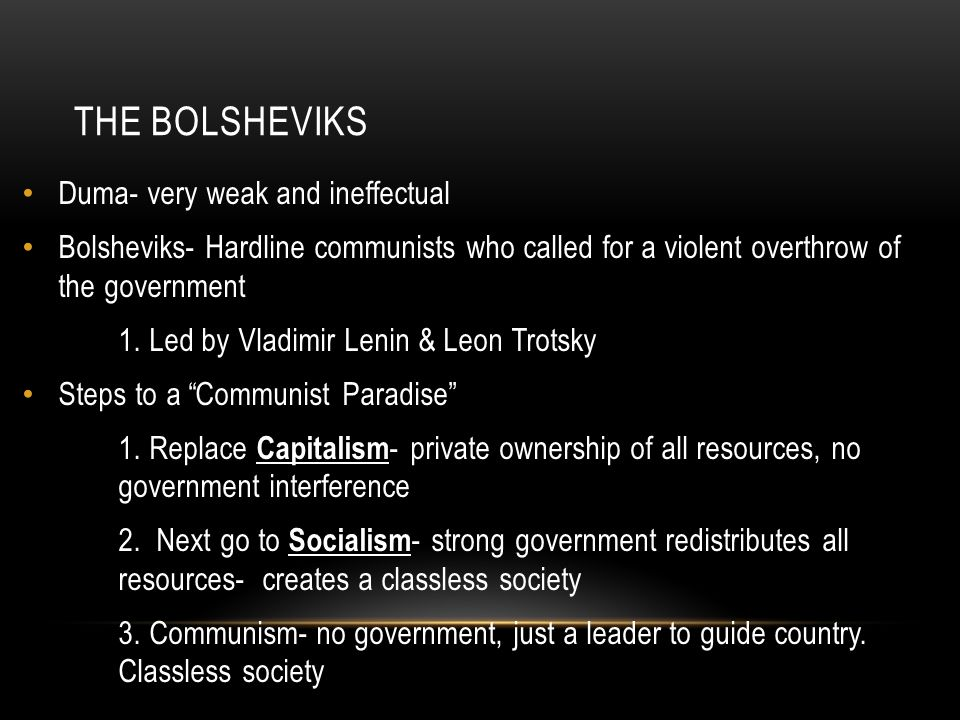 THE BOLSHEVIKS Duma- very weak and ineffectual Bolsheviks- Hardline communists who called for a violent overthrow of the government 1.