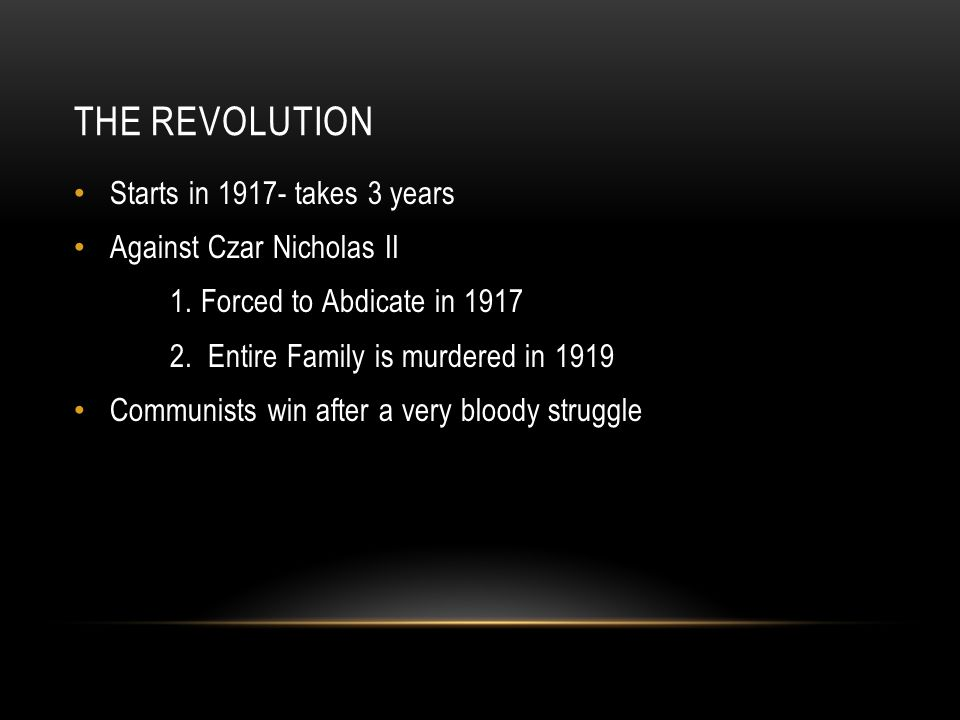 THE REVOLUTION Starts in 1917- takes 3 years Against Czar Nicholas II 1. Forced to Abdicate in 1917 2. Entire Family is murdered in 1919 Communists wi