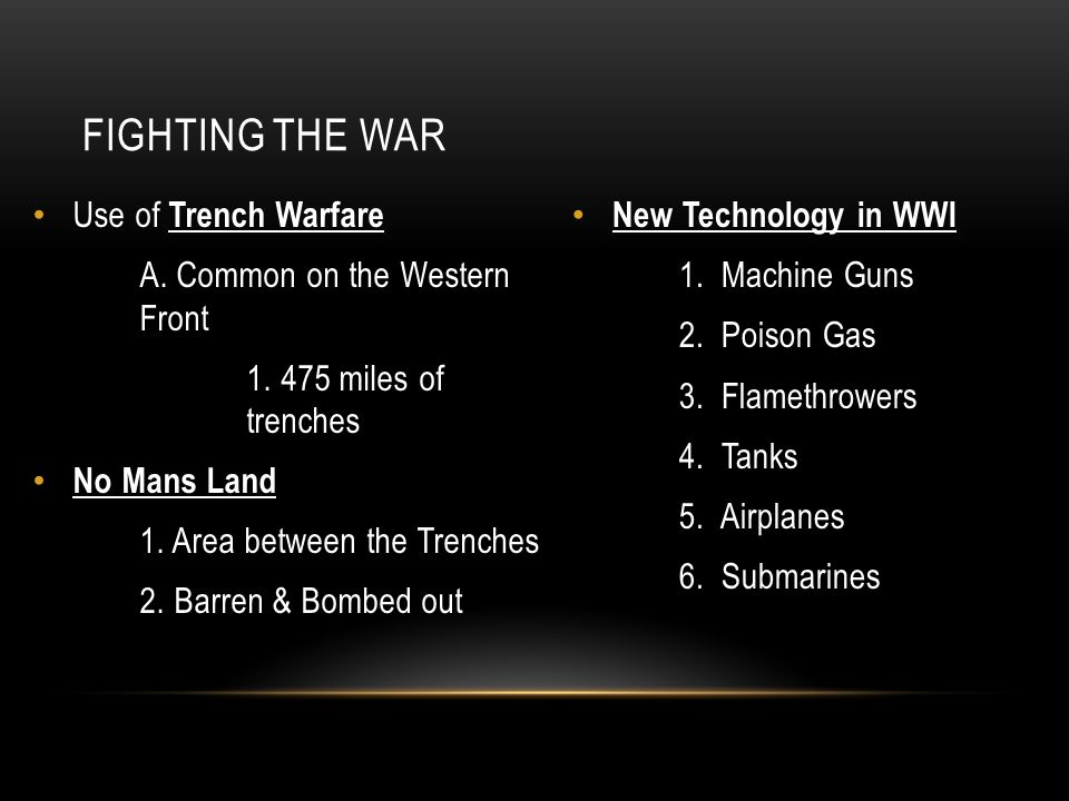 Use of Trench Warfare A. Common on the Western Front 1. 475 miles of trenches No Mans Land 1. Area between the Trenches 2. Barren & Bombed out New Tec