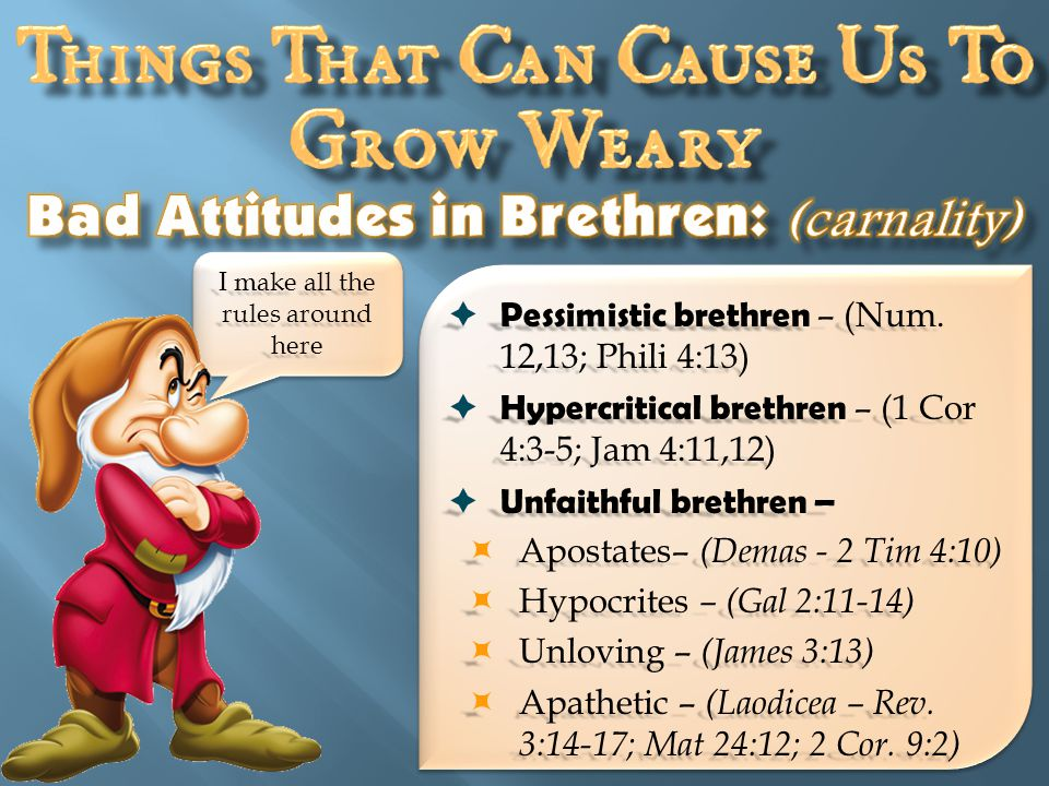  Pessimistic brethren – (Num. 12,13; Phili 4:13)  Hypercritical brethren – (1 Cor 4:3-5; Jam 4:11,12)  Unfaithful brethren –  Apostates– (Demas -