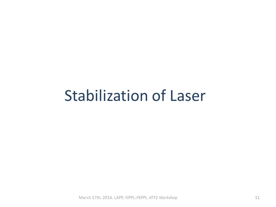 Stabilization of Laser March 17th, 2014, LAPP, FJPPL-FKPPL ATF2 Workshop11