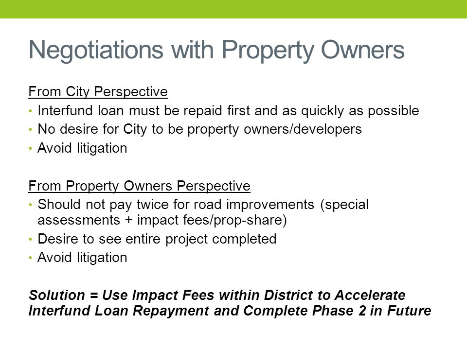Negotiations with Property Owners From City Perspective Interfund loan must be repaid first and as quickly as possible No desire for City to be proper