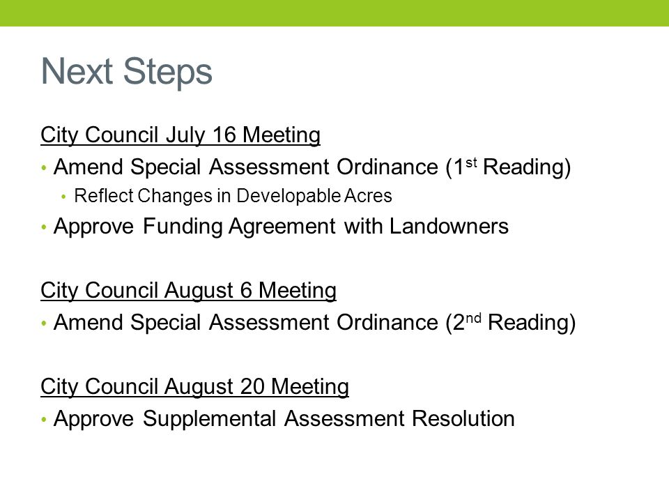 Next Steps City Council July 16 Meeting Amend Special Assessment Ordinance (1 st Reading) Reflect Changes in Developable Acres Approve Funding Agreeme