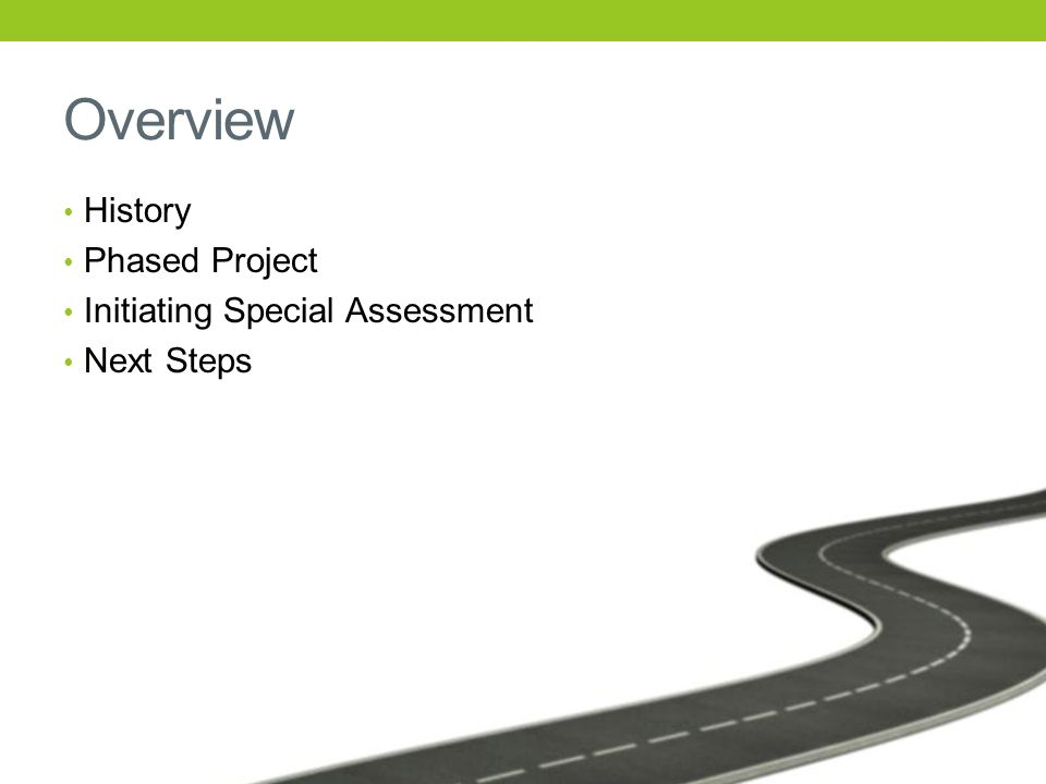 Overview History Phased Project Initiating Special Assessment Next Steps