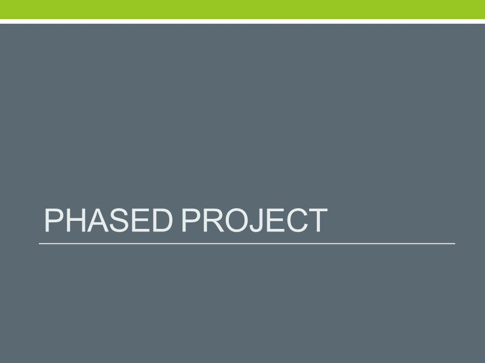 PHASED PROJECT