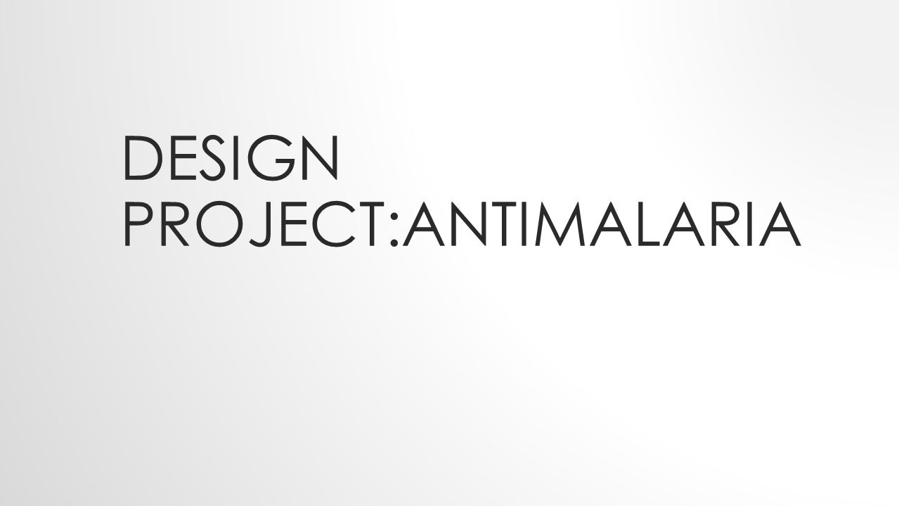DESIGN PROJECT:ANTIMALARIA