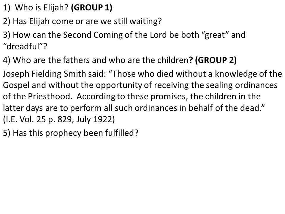 1) Who is Elijah. (GROUP 1) 2) Has Elijah come or are we still waiting.