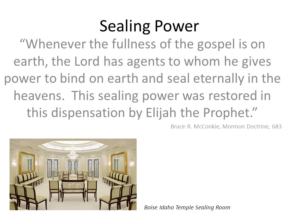 Sealing Power Whenever the fullness of the gospel is on earth, the Lord has agents to whom he gives power to bind on earth and seal eternally in the heavens.