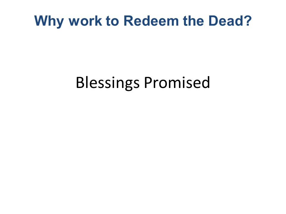 Blessings Promised Why work to Redeem the Dead