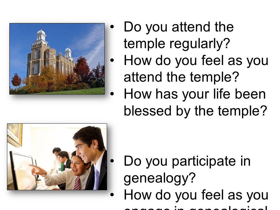 Do you attend the temple regularly. How do you feel as you attend the temple.