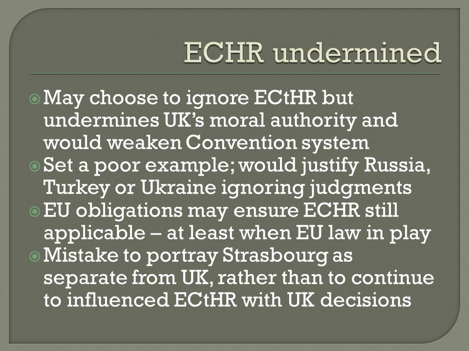  May choose to ignore ECtHR but undermines UK's moral authority and would weaken Convention system  Set a poor example; would justify Russia, Turkey