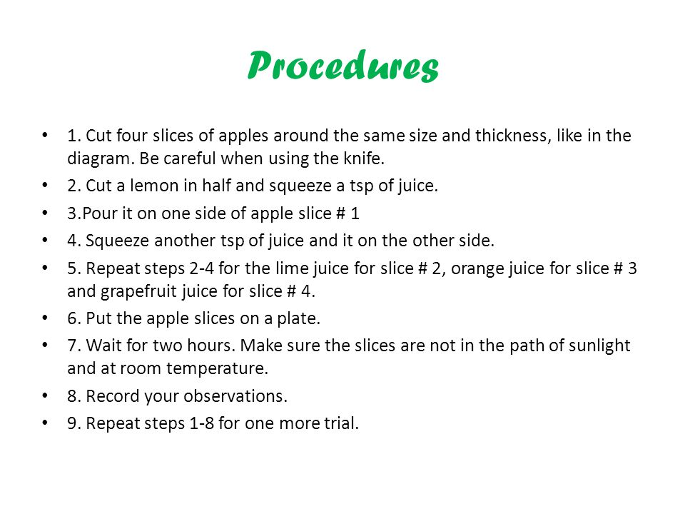 Procedures 1. Cut four slices of apples around the same size and thickness, like in the diagram.