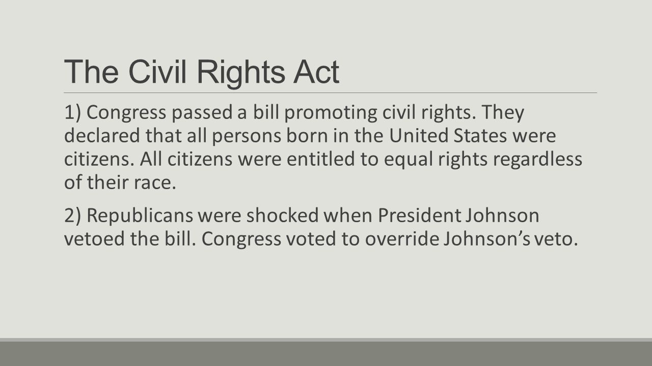 The Civil Rights Act 1) Congress passed a bill promoting civil rights.