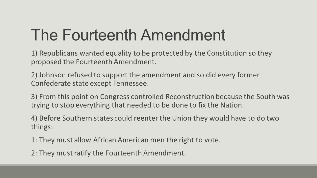 The Fourteenth Amendment 1) Republicans wanted equality to be protected by the Constitution so they proposed the Fourteenth Amendment.