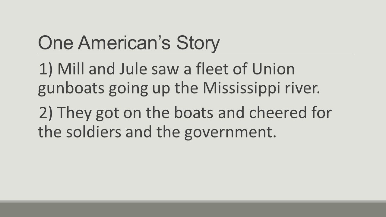 One American's Story 1) Mill and Jule saw a fleet of Union gunboats going up the Mississippi river.