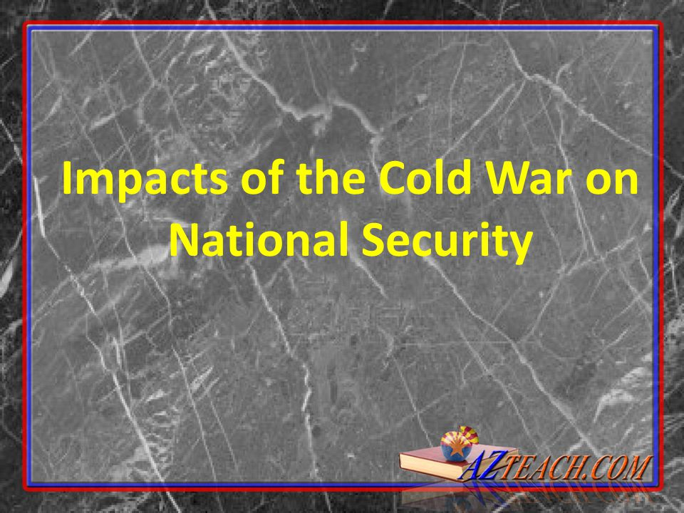 Impacts of the Cold War on National Security
