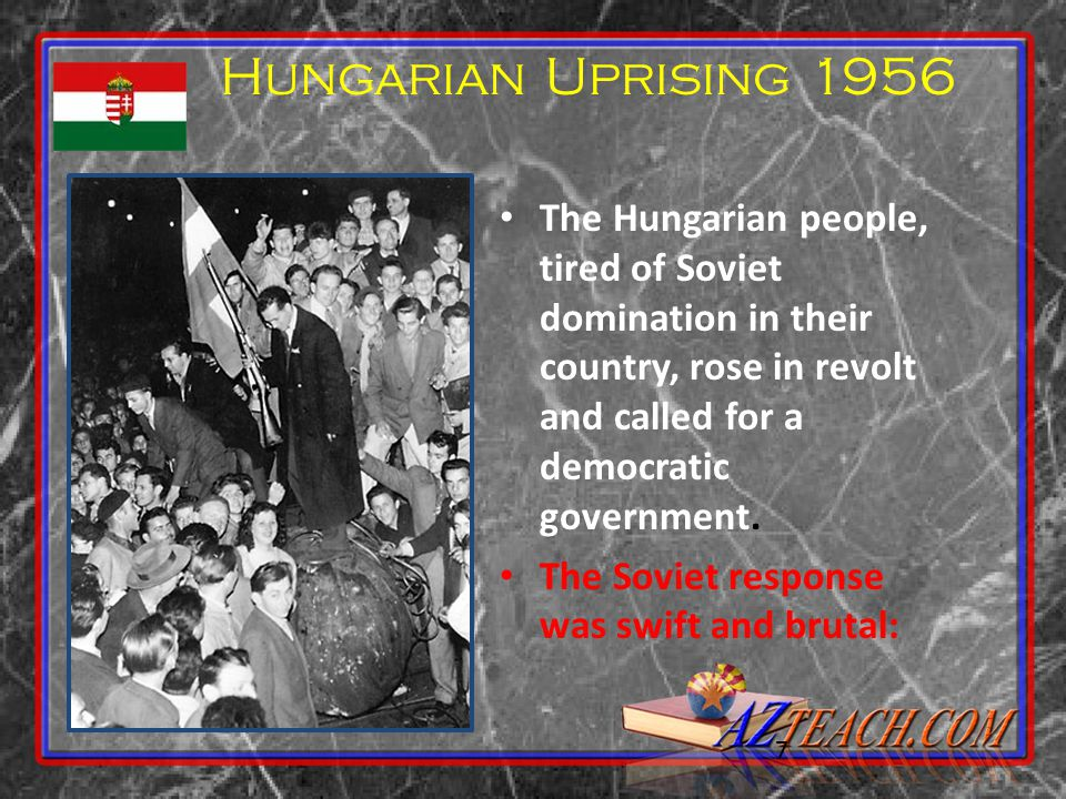 7 Hungarian Uprising 1956 The Hungarian people, tired of Soviet domination in their country, rose in revolt and called for a democratic government. Th