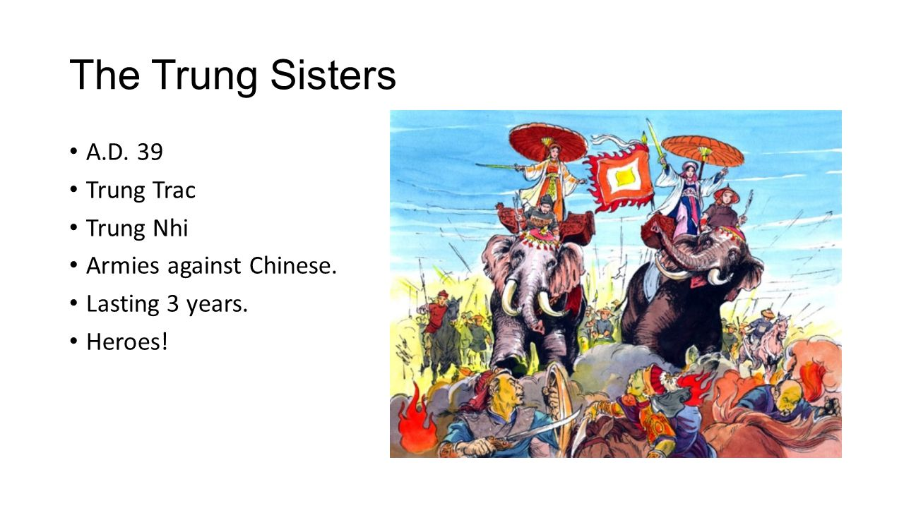 The Trung Sisters A.D. 39 Trung Trac Trung Nhi Armies against Chinese. Lasting 3 years. Heroes!