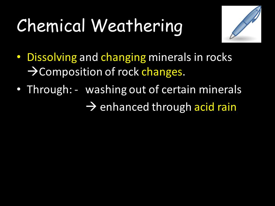 Chemical Weathering Dissolving and changing minerals in rocks  Composition of rock changes. Through: - washing out of certain minerals  enhanced thr