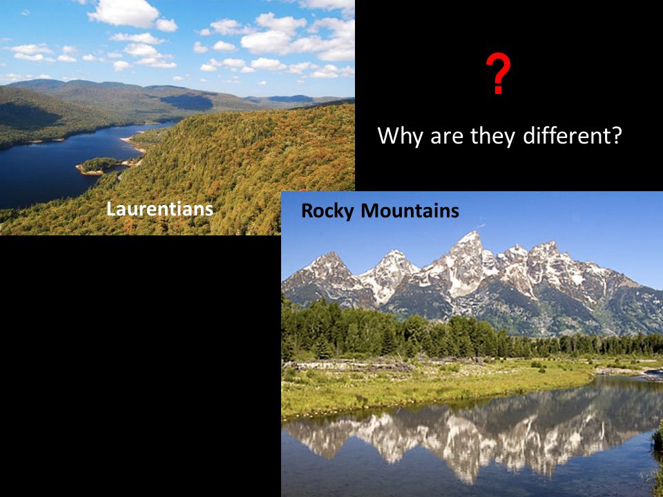 Laurentians Rocky Mountains Why are they different