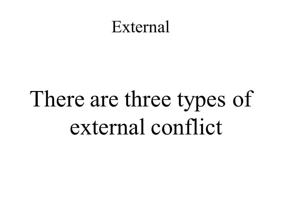 External There are three types of external conflict