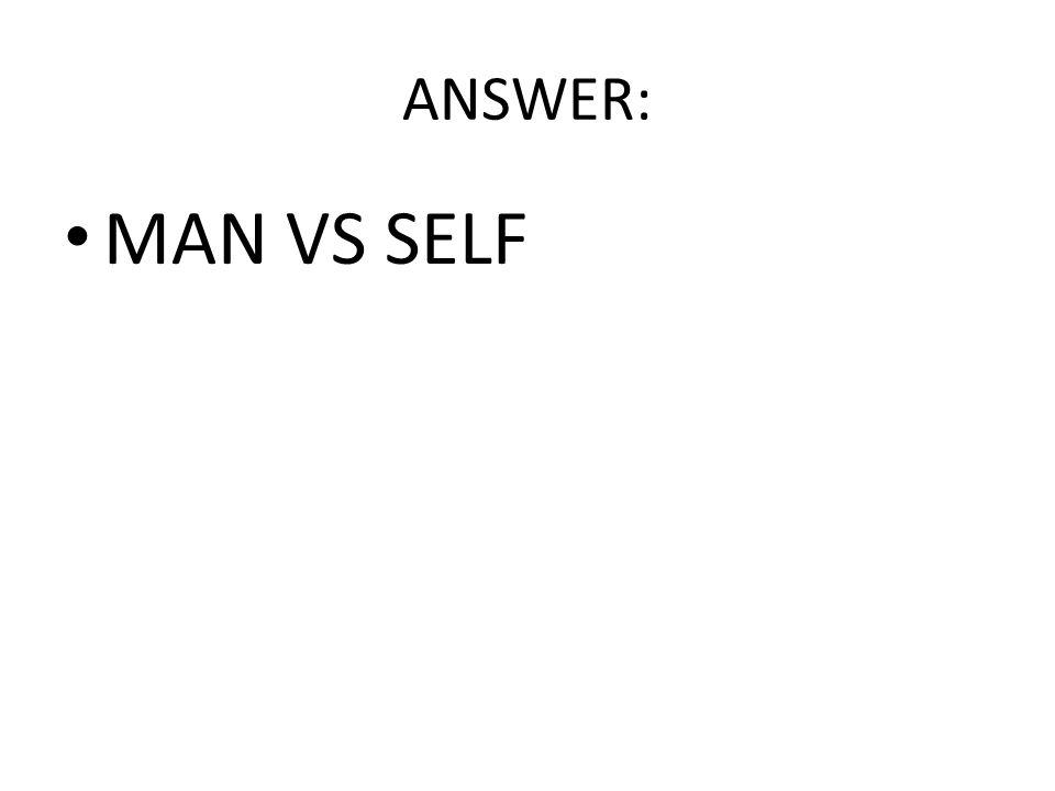 ANSWER: MAN VS SELF