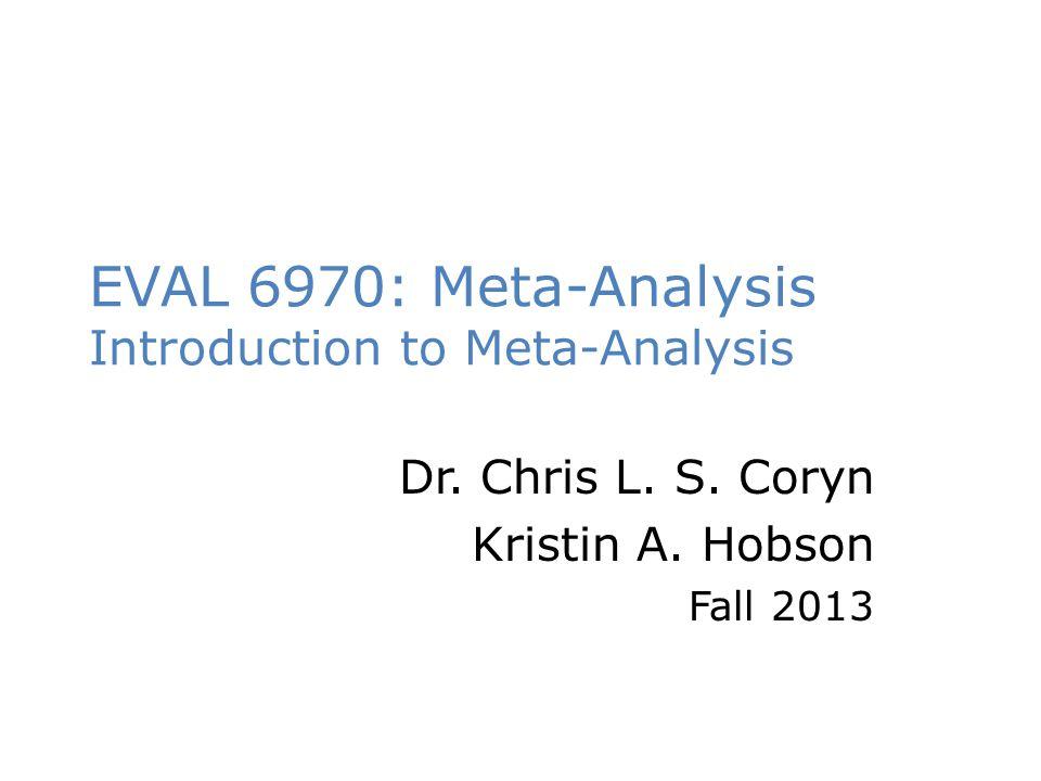 EVAL 6970: Meta-Analysis Introduction to Meta-Analysis Dr.