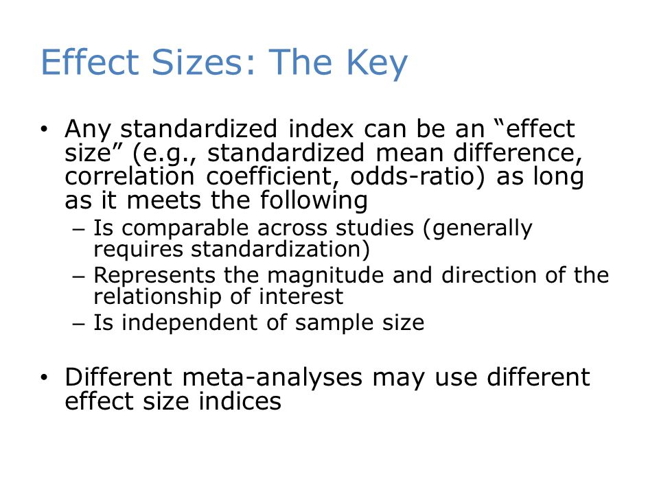 """Effect Sizes: The Key Any standardized index can be an """"effect size"""" (e.g., standardized mean difference, correlation coefficient, odds-ratio) as long"""