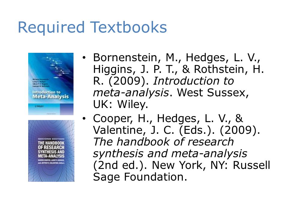 Required Textbooks Bornenstein, M., Hedges, L. V., Higgins, J.